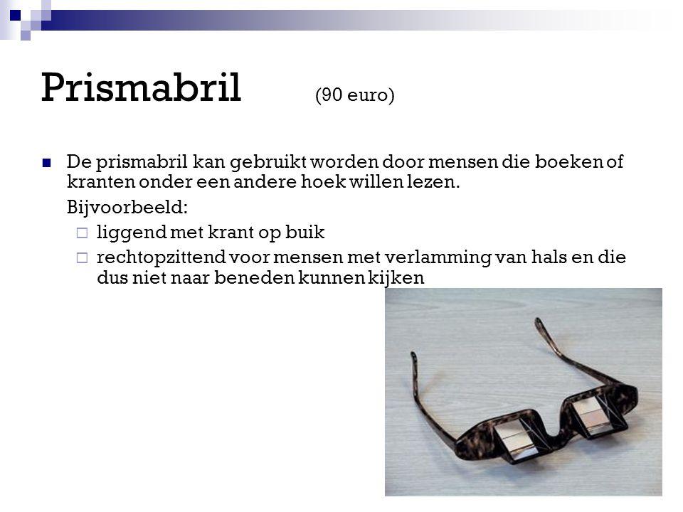 Prismabril (90 euro) De prismabril kan gebruikt worden door mensen die boeken of kranten onder een andere hoek willen lezen.
