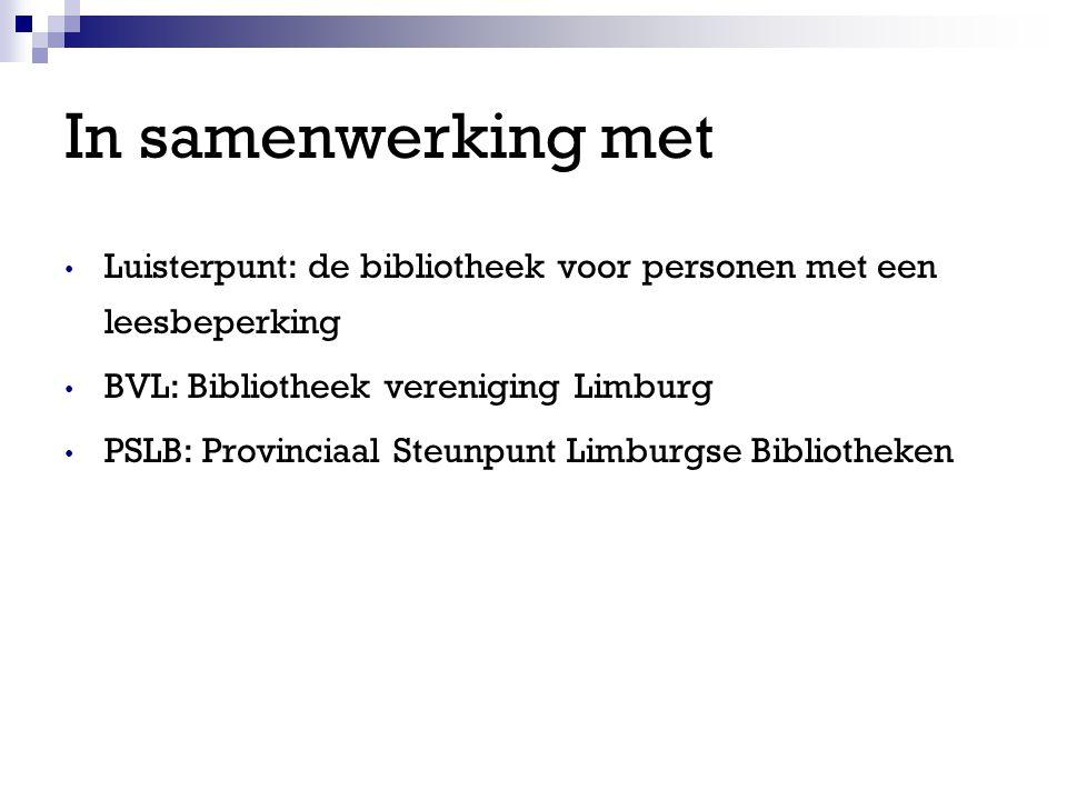 In samenwerking met Luisterpunt: de bibliotheek voor personen met een leesbeperking. BVL: Bibliotheek vereniging Limburg.