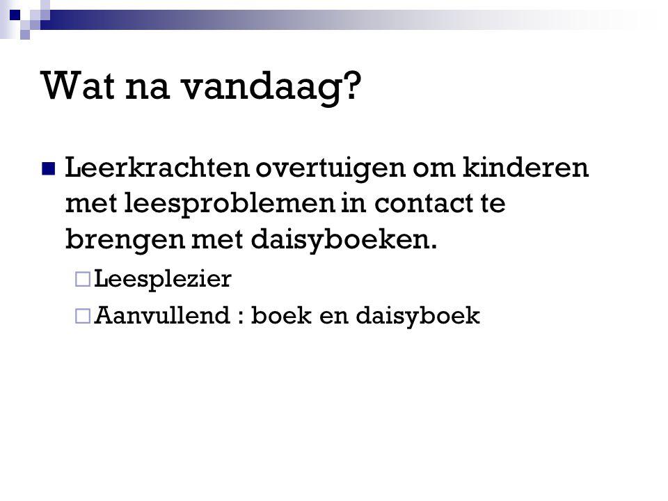 Wat na vandaag Leerkrachten overtuigen om kinderen met leesproblemen in contact te brengen met daisyboeken.