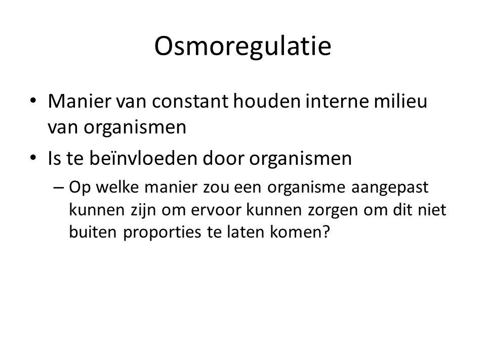 Osmoregulatie Manier van constant houden interne milieu van organismen