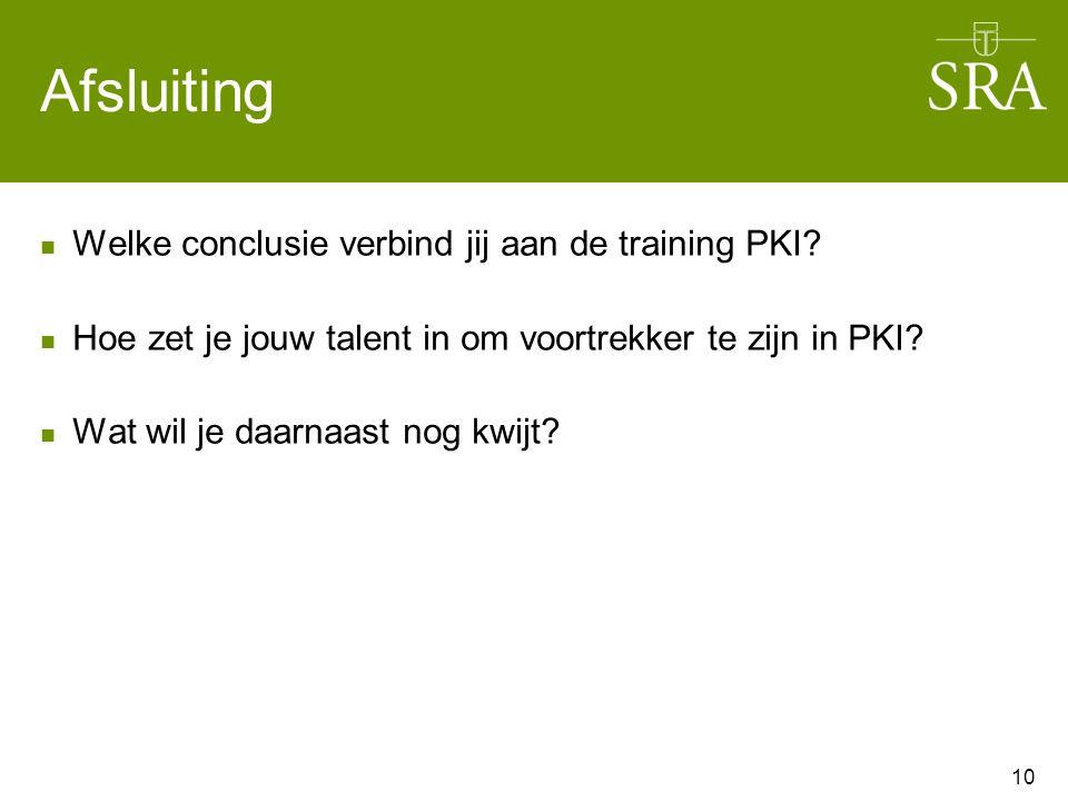Afsluiting Welke conclusie verbind jij aan de training PKI