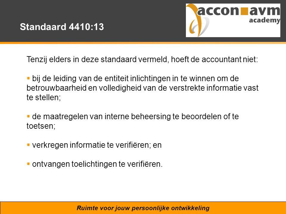 Standaard 4410:13 Tenzij elders in deze standaard vermeld, hoeft de accountant niet: