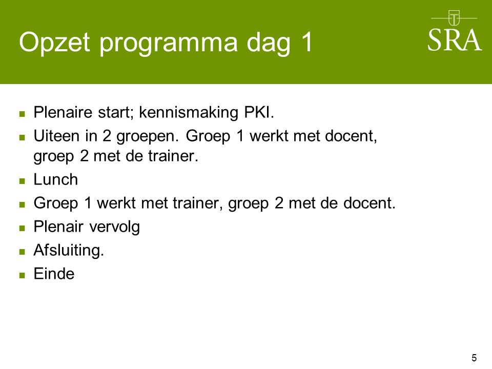 Opzet programma dag 1 Plenaire start; kennismaking PKI.