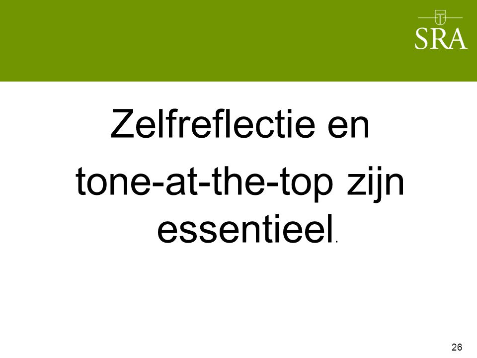 Zelfreflectie en tone-at-the-top zijn essentieel.