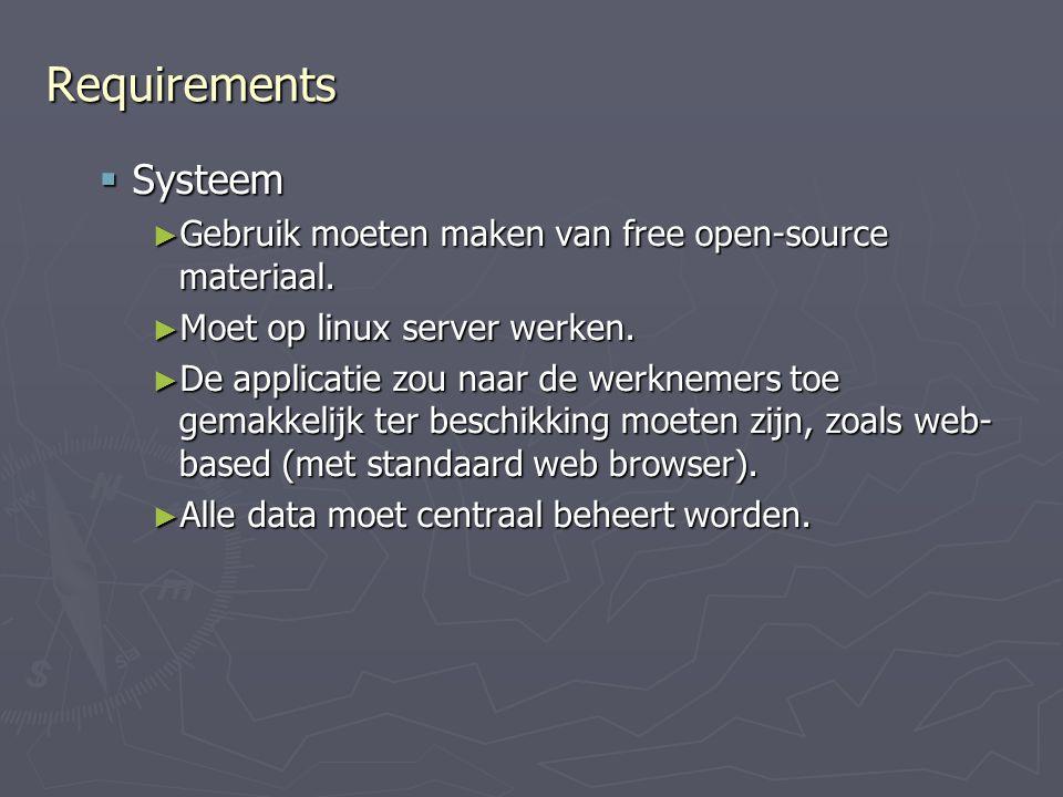 Requirements Systeem. Gebruik moeten maken van free open-source materiaal. Moet op linux server werken.