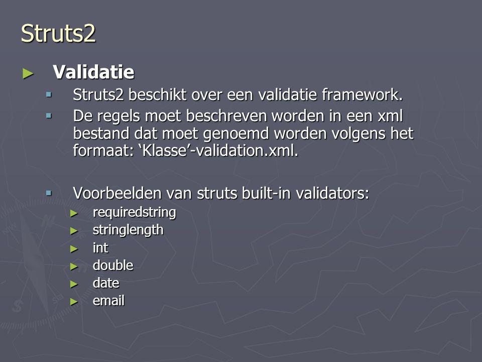 Struts2 Validatie Struts2 beschikt over een validatie framework.