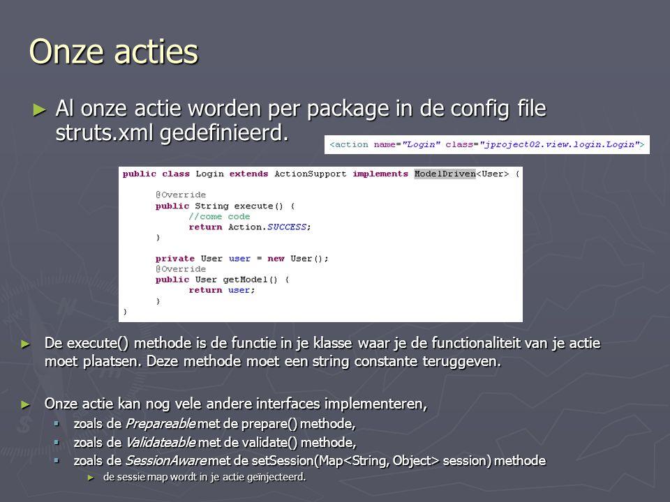 Onze acties Al onze actie worden per package in de config file struts.xml gedefinieerd.