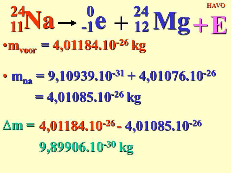 11 24. Na. -1. e. + 12. Mg. HAVO. + E. mvoor = 4,01184.10-26 kg. mna = 9,10939.10-31 + 4,01076.10-26.