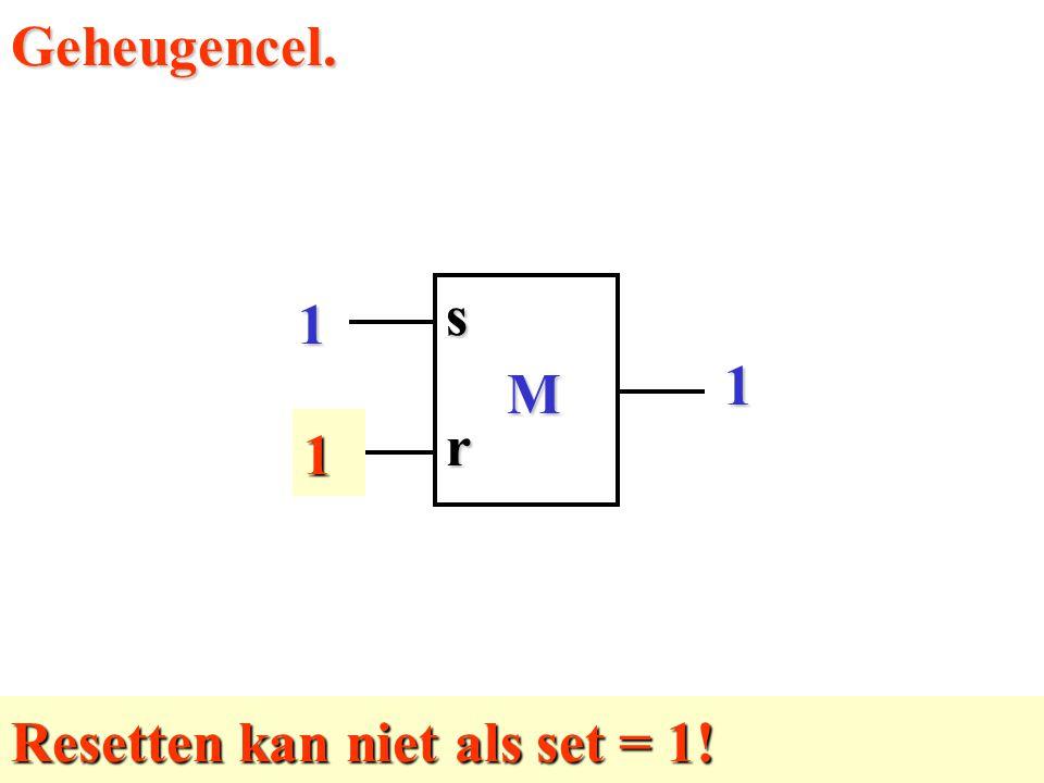 Geheugencel. 1 M r s 1 Resetten kan niet als set = 1!