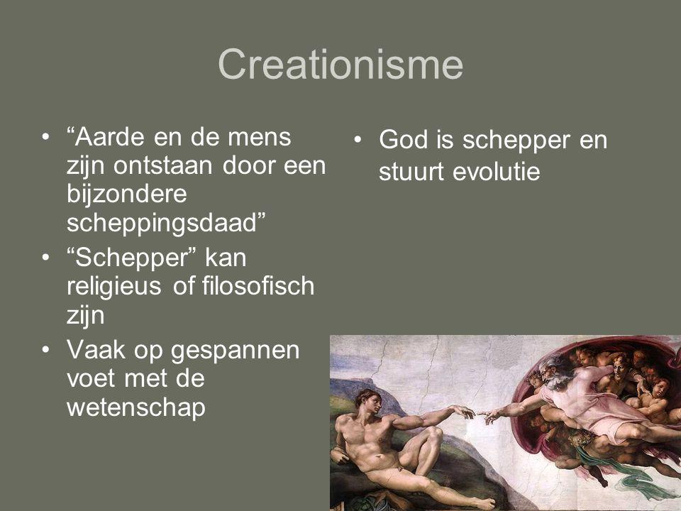 Creationisme Aarde en de mens zijn ontstaan door een bijzondere scheppingsdaad Schepper kan religieus of filosofisch zijn.