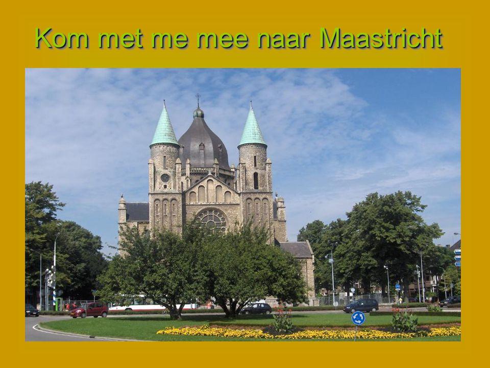 Kom met me mee naar Maastricht