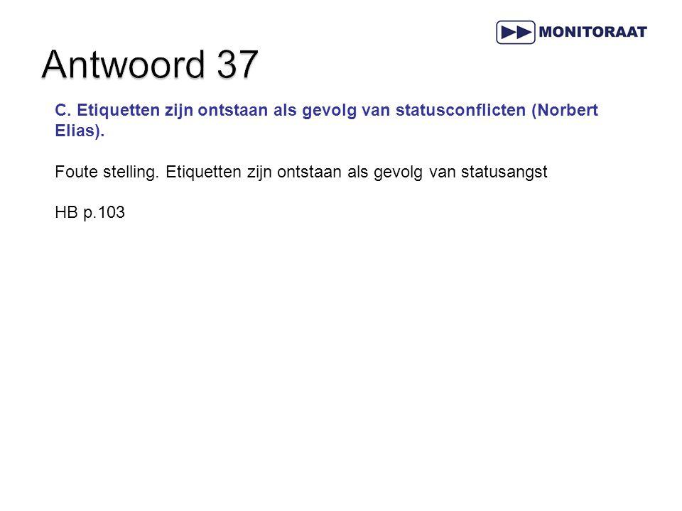 Antwoord 37 C. Etiquetten zijn ontstaan als gevolg van statusconflicten (Norbert Elias).