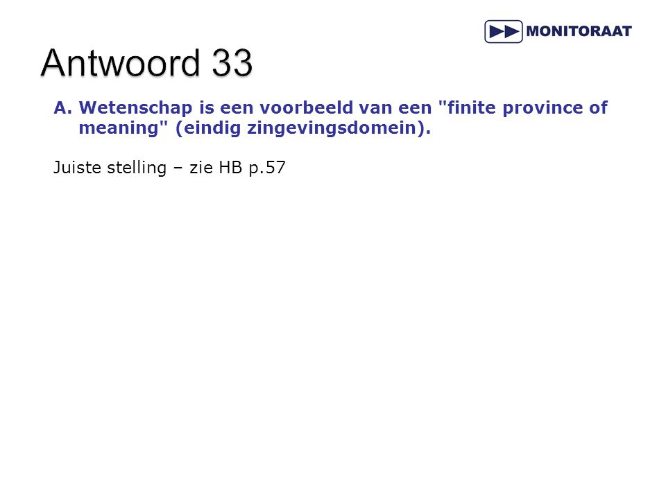 Antwoord 33 Wetenschap is een voorbeeld van een finite province of meaning (eindig zingevingsdomein).