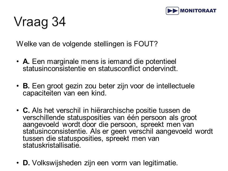 Vraag 34 Welke van de volgende stellingen is FOUT