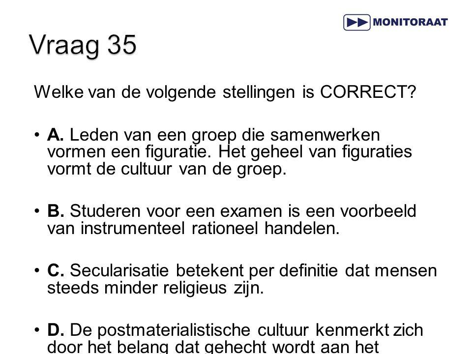 Vraag 35 Welke van de volgende stellingen is CORRECT