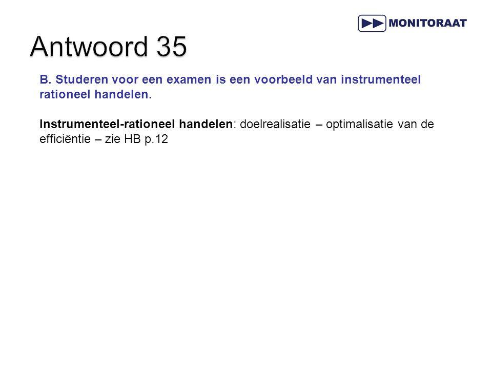Antwoord 35 B. Studeren voor een examen is een voorbeeld van instrumenteel rationeel handelen.
