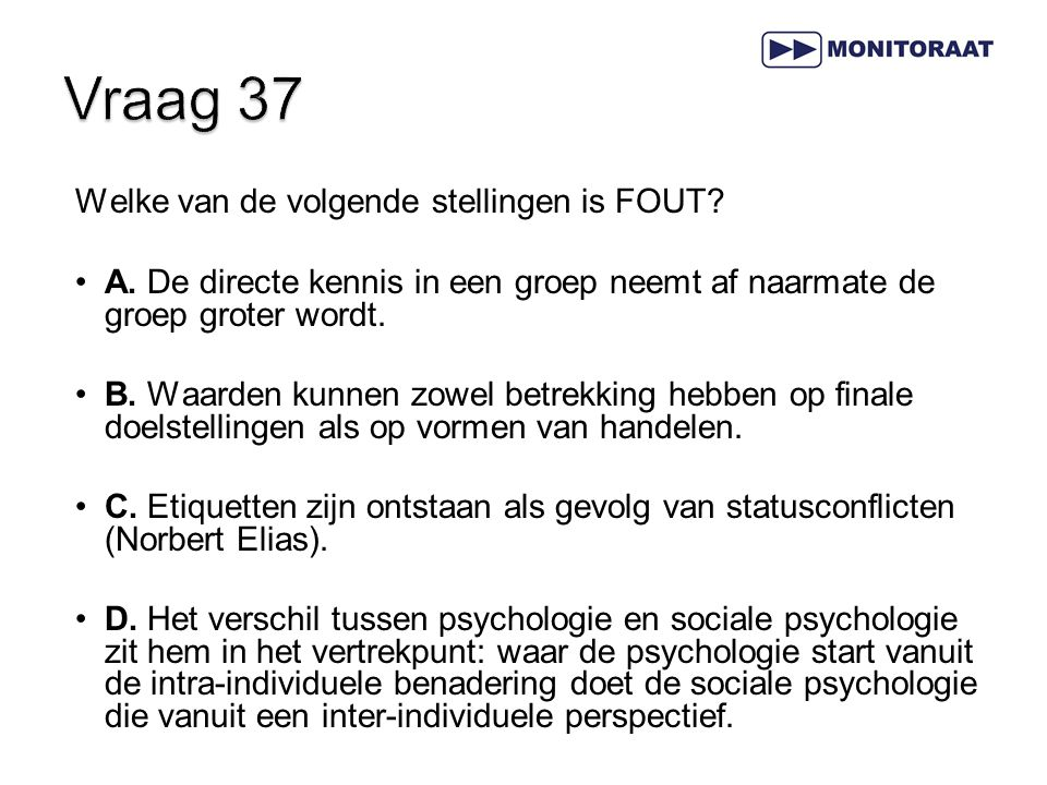 Vraag 37 Welke van de volgende stellingen is FOUT