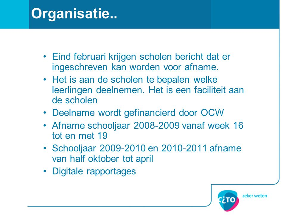 Organisatie.. Eind februari krijgen scholen bericht dat er ingeschreven kan worden voor afname.