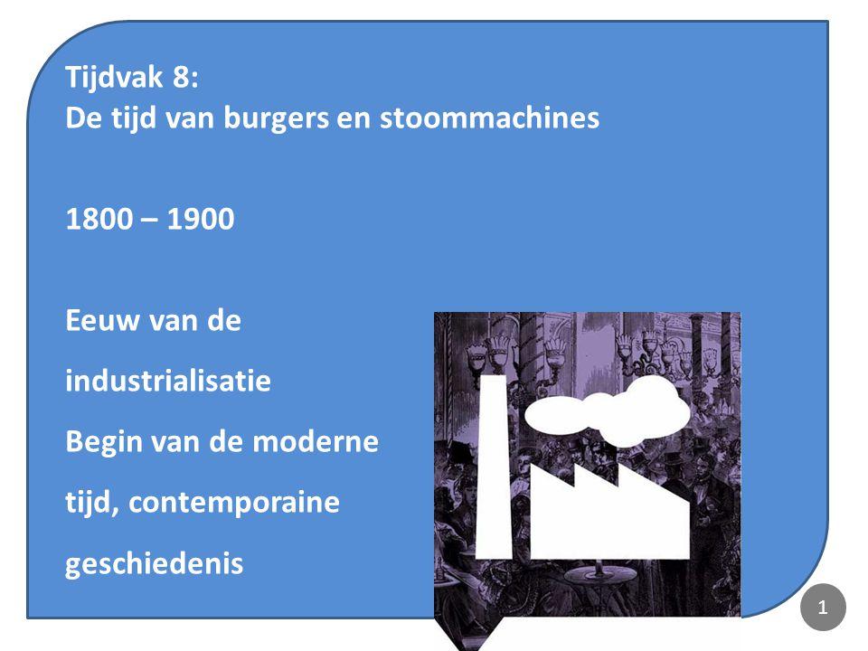 De tijd van burgers en stoommachines 1800 – 1900 Eeuw van de