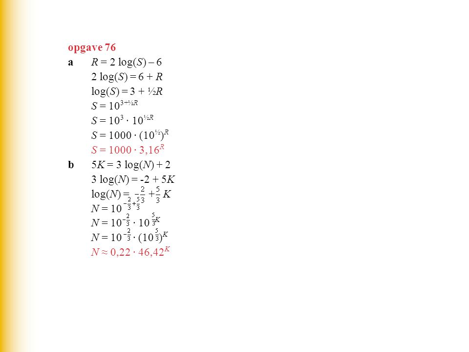 opgave 76 a R = 2 log(S) – 6. 2 log(S) = 6 + R. log(S) = 3 + ½R. S = 103+½R. S = 103 · 10½R. S = 1000 · (10½)R.