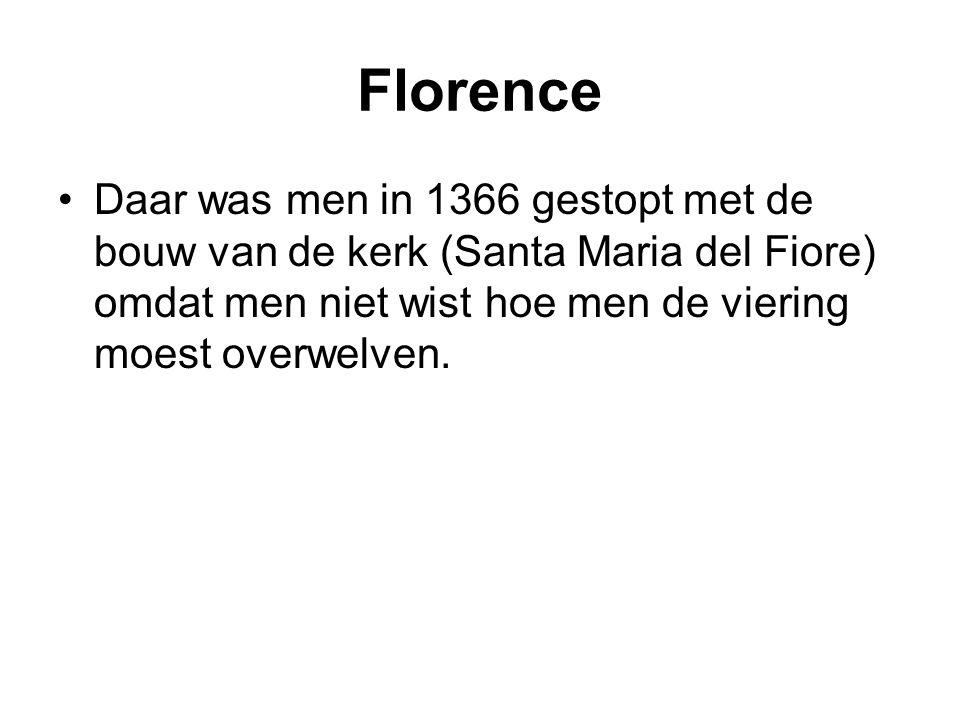 Florence Daar was men in 1366 gestopt met de bouw van de kerk (Santa Maria del Fiore) omdat men niet wist hoe men de viering moest overwelven.