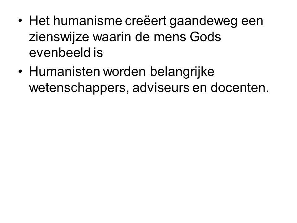 Het humanisme creëert gaandeweg een zienswijze waarin de mens Gods evenbeeld is