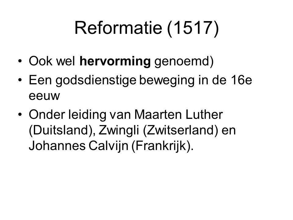 Reformatie (1517) Ook wel hervorming genoemd)