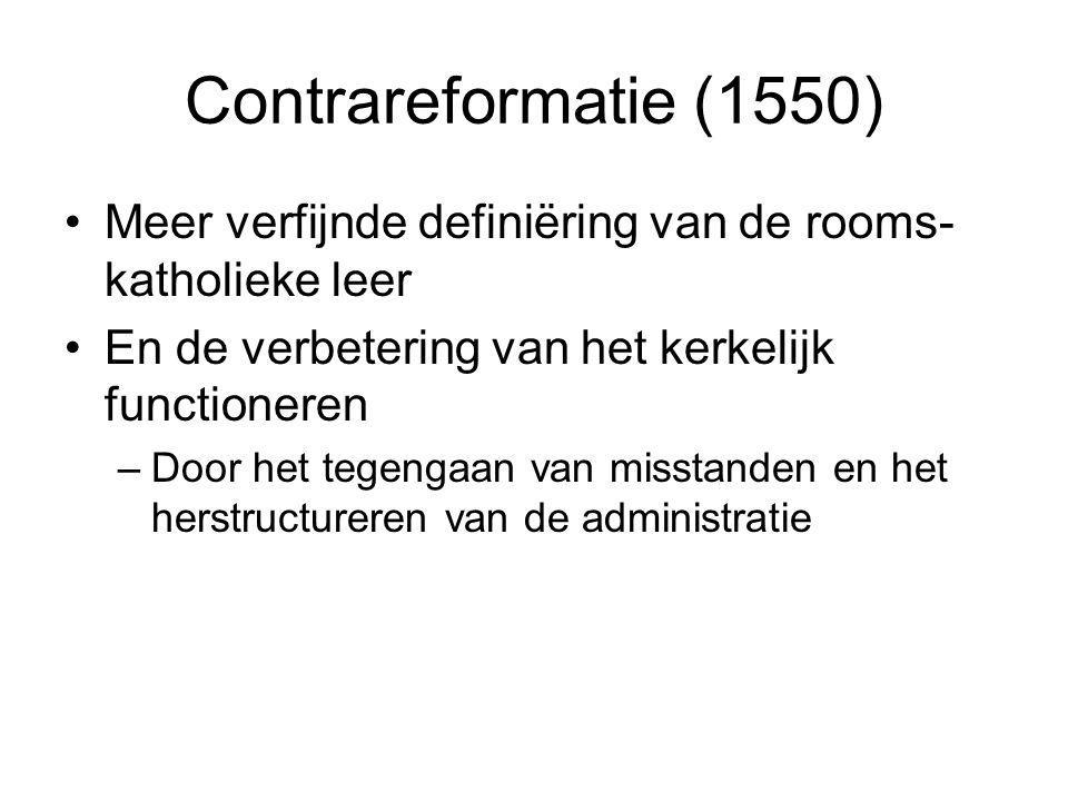 Contrareformatie (1550) Meer verfijnde definiëring van de rooms-katholieke leer. En de verbetering van het kerkelijk functioneren.