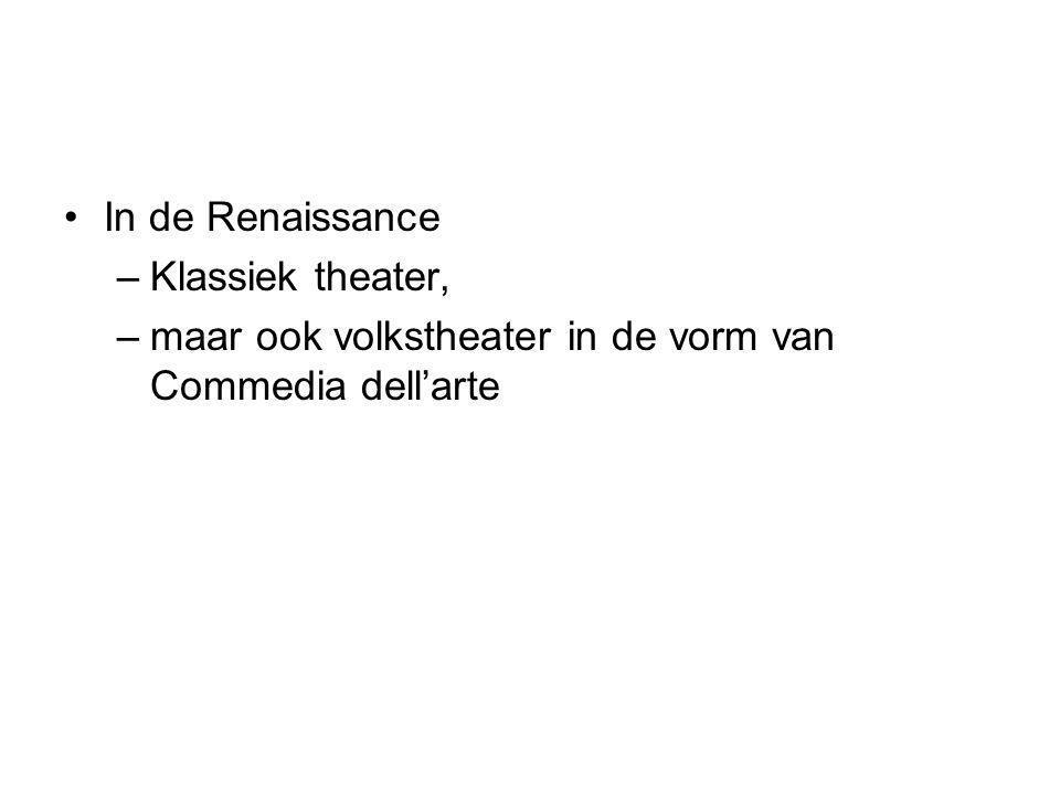 In de Renaissance Klassiek theater, maar ook volkstheater in de vorm van Commedia dell'arte