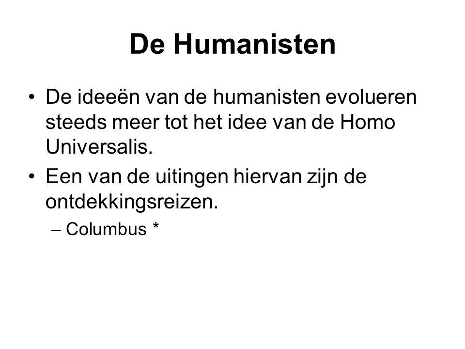 De Humanisten De ideeën van de humanisten evolueren steeds meer tot het idee van de Homo Universalis.