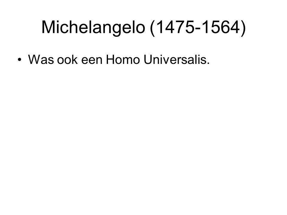 Michelangelo (1475-1564) Was ook een Homo Universalis.