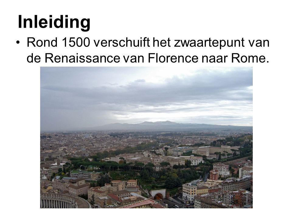 Inleiding Rond 1500 verschuift het zwaartepunt van de Renaissance van Florence naar Rome.