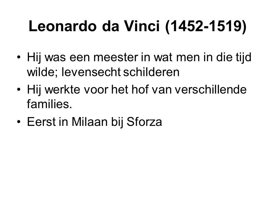 Leonardo da Vinci (1452-1519) Hij was een meester in wat men in die tijd wilde; levensecht schilderen.