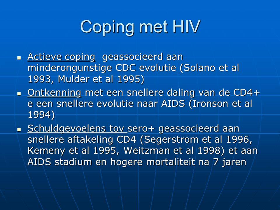 Coping met HIV Actieve coping geassocieerd aan minderongunstige CDC evolutie (Solano et al 1993, Mulder et al 1995)