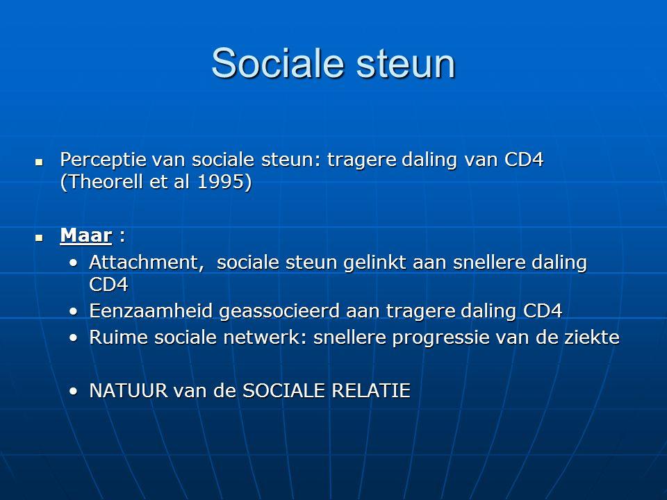 Sociale steun Perceptie van sociale steun: tragere daling van CD4 (Theorell et al 1995) Maar :