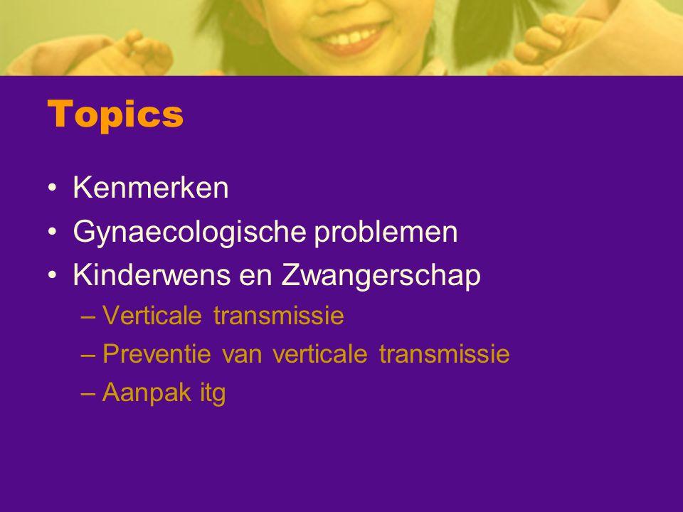 Topics Kenmerken Gynaecologische problemen Kinderwens en Zwangerschap