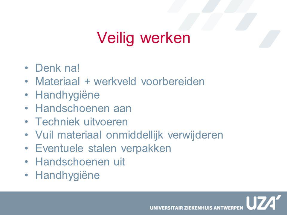 Veilig werken Denk na! Materiaal + werkveld voorbereiden Handhygiëne