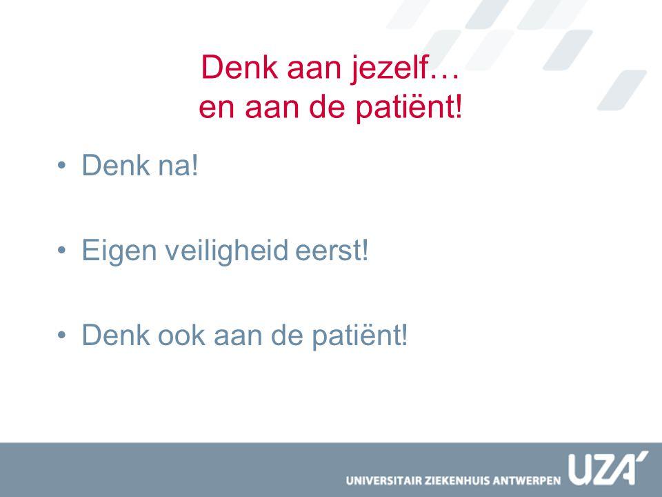 Denk aan jezelf… en aan de patiënt!