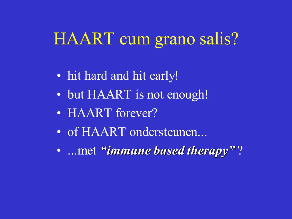 HAART cum grano salis hit hard and hit early!