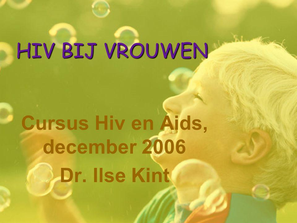 Cursus Hiv en Aids, december 2006 Dr. Ilse Kint