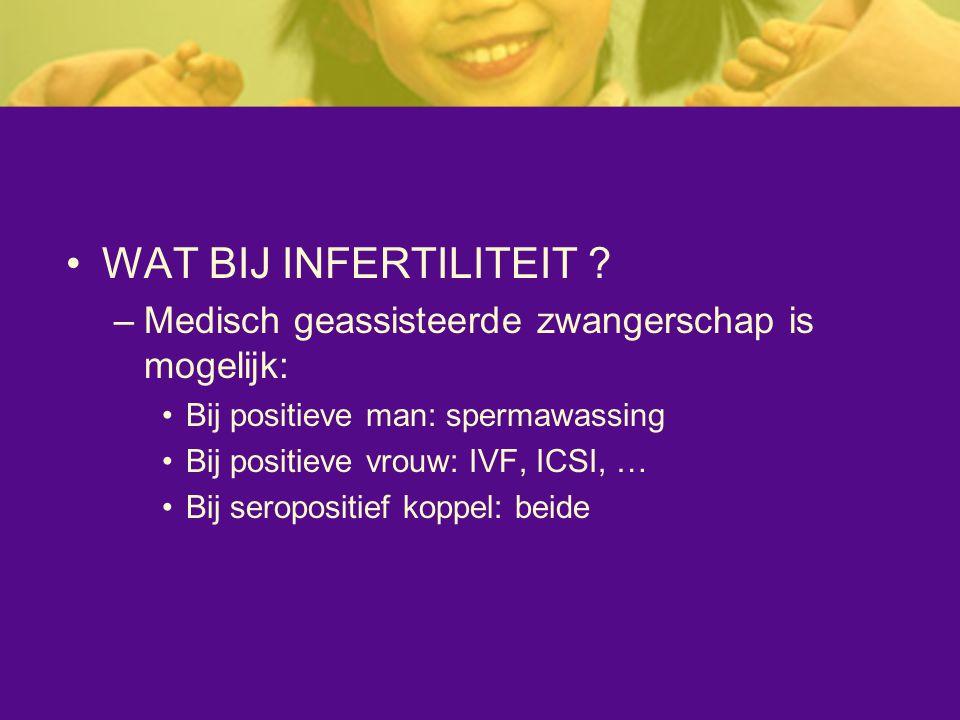 WAT BIJ INFERTILITEIT Medisch geassisteerde zwangerschap is mogelijk: Bij positieve man: spermawassing.