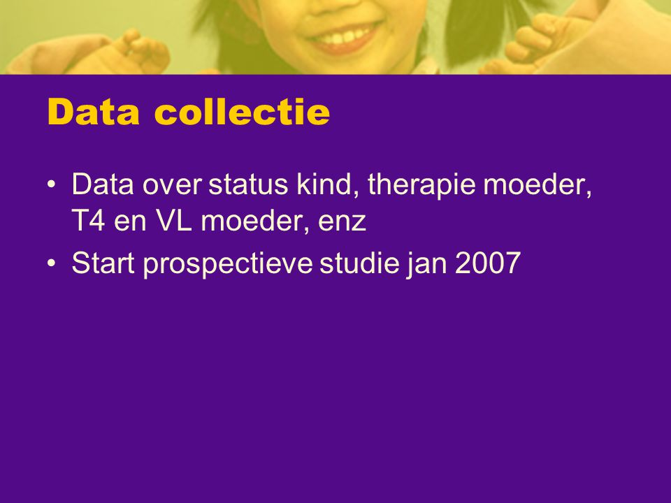 Data collectie Data over status kind, therapie moeder, T4 en VL moeder, enz.
