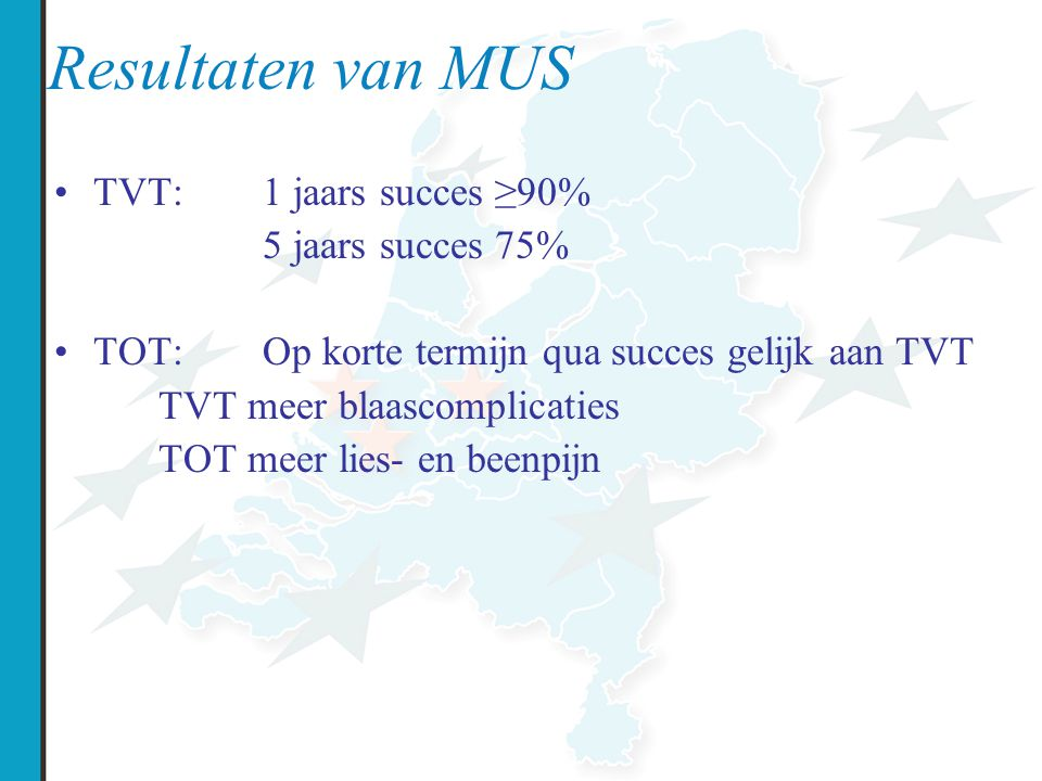 Resultaten van MUS TVT: 1 jaars succes ≥90% 5 jaars succes 75%