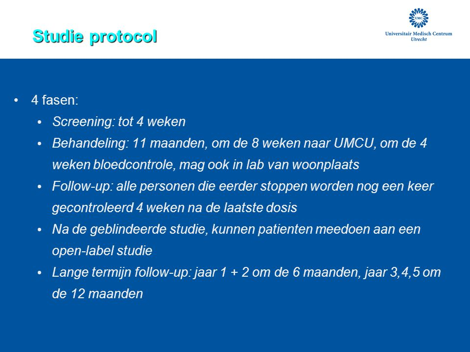 Studie protocol 4 fasen: Screening: tot 4 weken