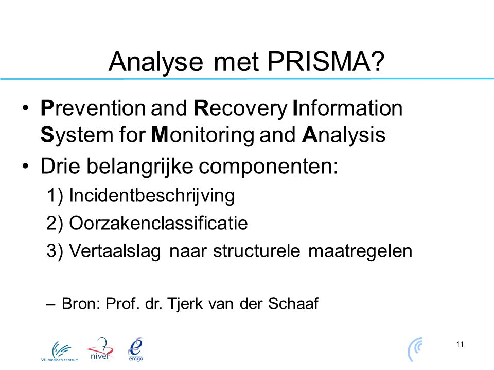 Analyse met PRISMA Prevention and Recovery Information System for Monitoring and Analysis. Drie belangrijke componenten: