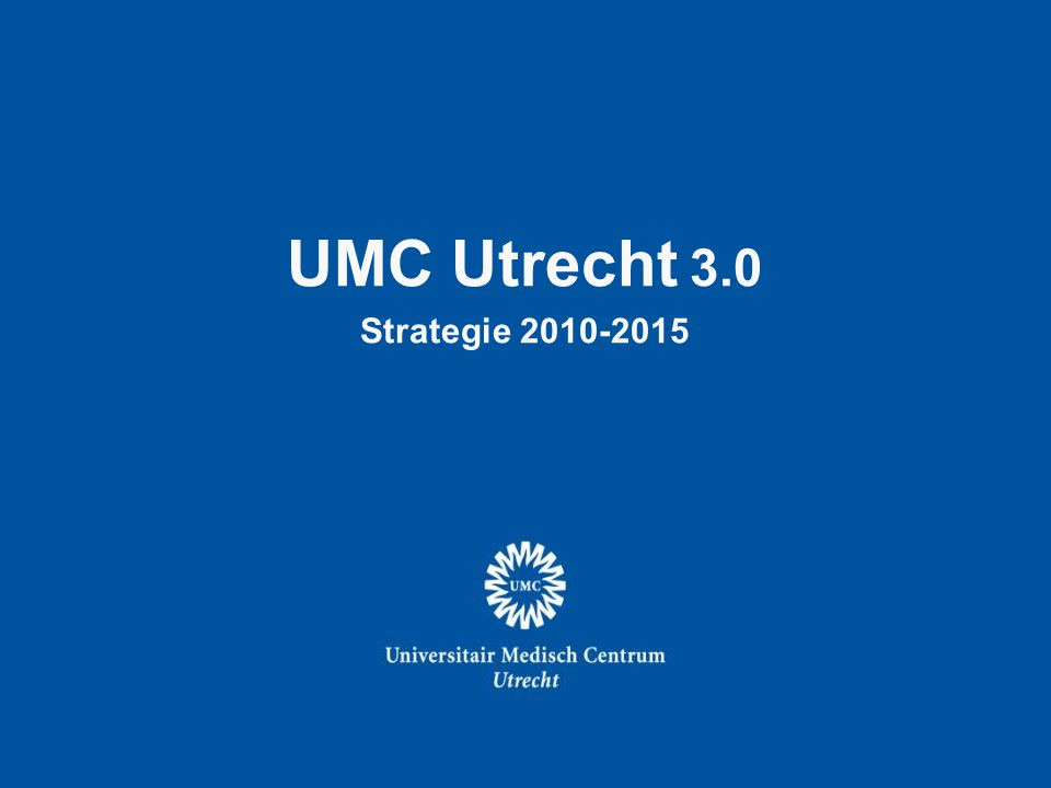 UMC Utrecht 3.0 Strategie 2010-2015