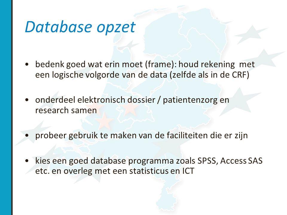 Database opzet bedenk goed wat erin moet (frame): houd rekening met een logische volgorde van de data (zelfde als in de CRF)