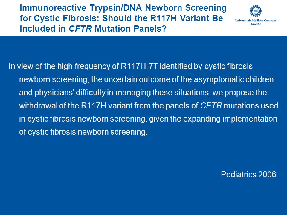 Immunoreactive Trypsin/DNA Newborn Screening for Cystic Fibrosis: Should the R117H Variant Be Included in CFTR Mutation Panels