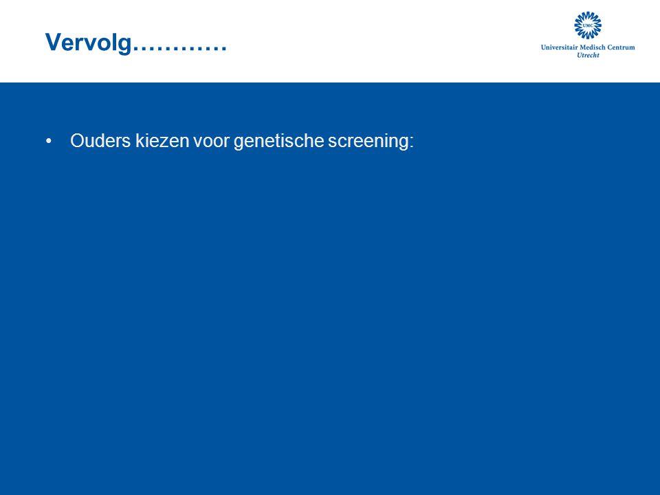 Vervolg………… Ouders kiezen voor genetische screening: