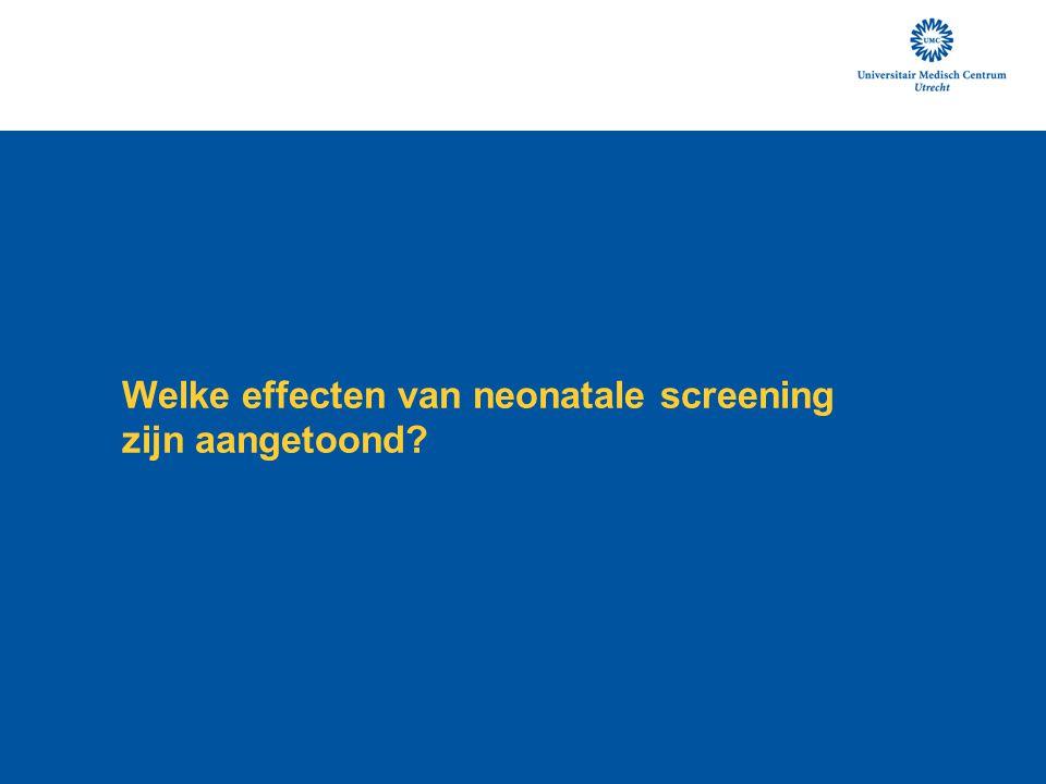 Welke effecten van neonatale screening zijn aangetoond